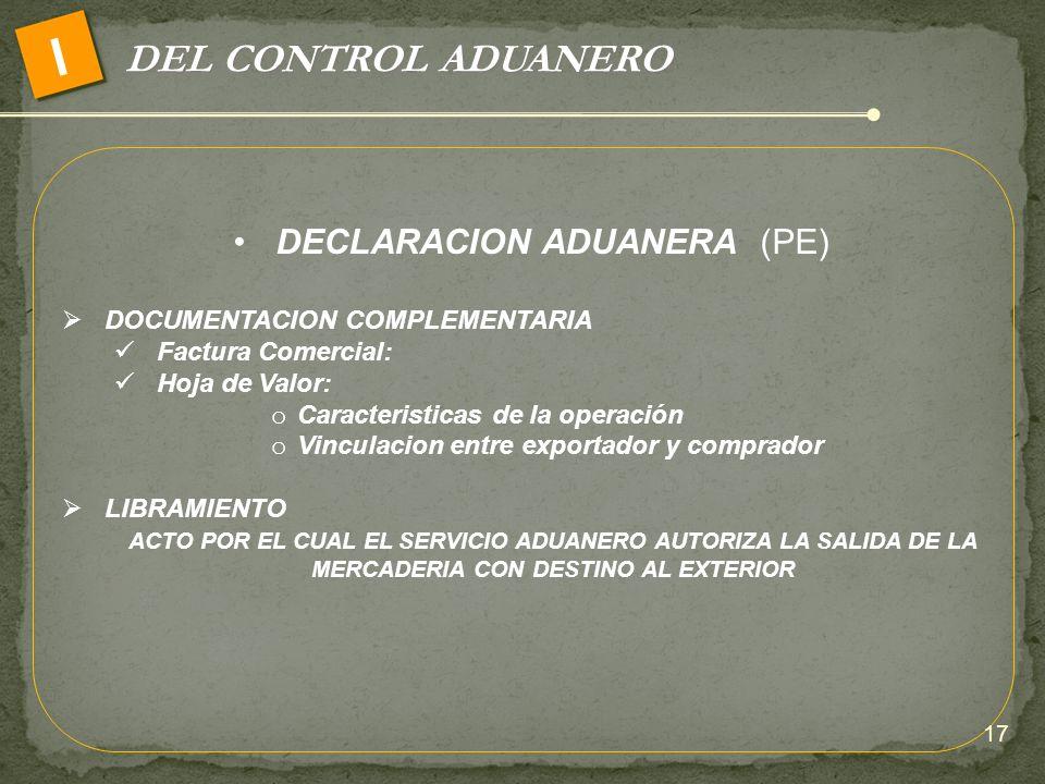 DEL CONTROL ADUANERO I DECLARACION ADUANERA (PE) DOCUMENTACION COMPLEMENTARIA Factura Comercial: Hoja de Valor: o Caracteristicas de la operación o Vi