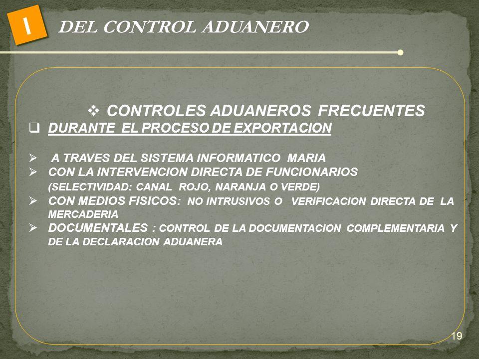 DEL CONTROL ADUANERO I CONTROLES ADUANEROS FRECUENTES DURANTE EL PROCESO DE EXPORTACION A TRAVES DEL SISTEMA INFORMATICO MARIA CON LA INTERVENCION DIR