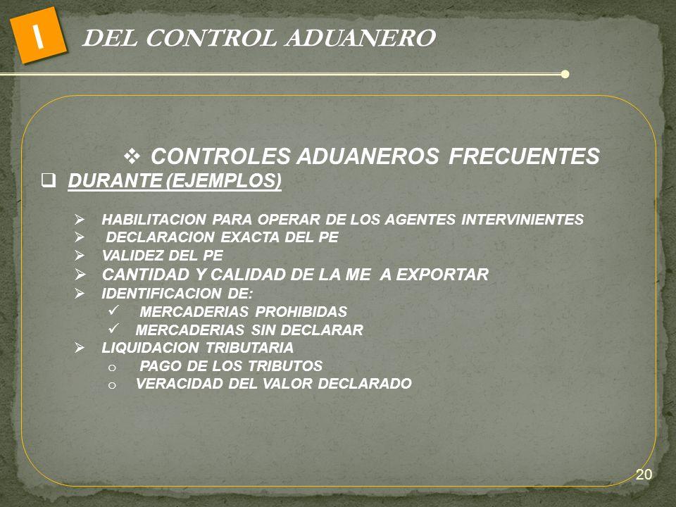 DEL CONTROL ADUANERO I CONTROLES ADUANEROS FRECUENTES DURANTE (EJEMPLOS) HABILITACION PARA OPERAR DE LOS AGENTES INTERVINIENTES DECLARACION EXACTA DEL