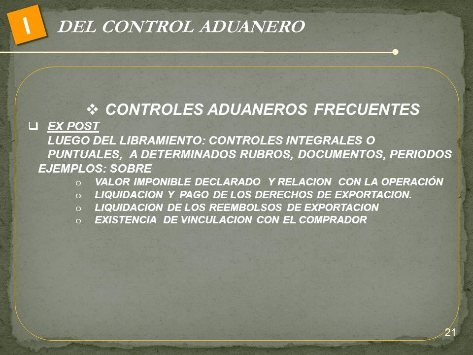 DEL CONTROL ADUANERO I CONTROLES ADUANEROS FRECUENTES EX POST LUEGO DEL LIBRAMIENTO: CONTROLES INTEGRALES O PUNTUALES, A DETERMINADOS RUBROS, DOCUMENT