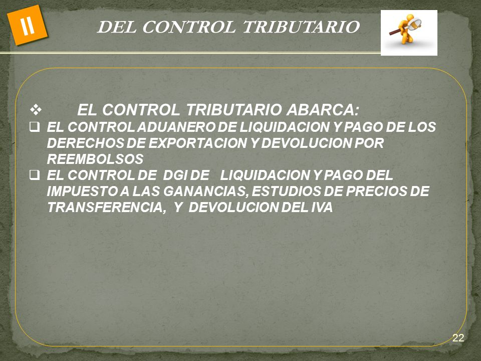 DEL CONTROL TRIBUTARIO II EL CONTROL TRIBUTARIO ABARCA: EL CONTROL ADUANERO DE LIQUIDACION Y PAGO DE LOS DERECHOS DE EXPORTACION Y DEVOLUCION POR REEM