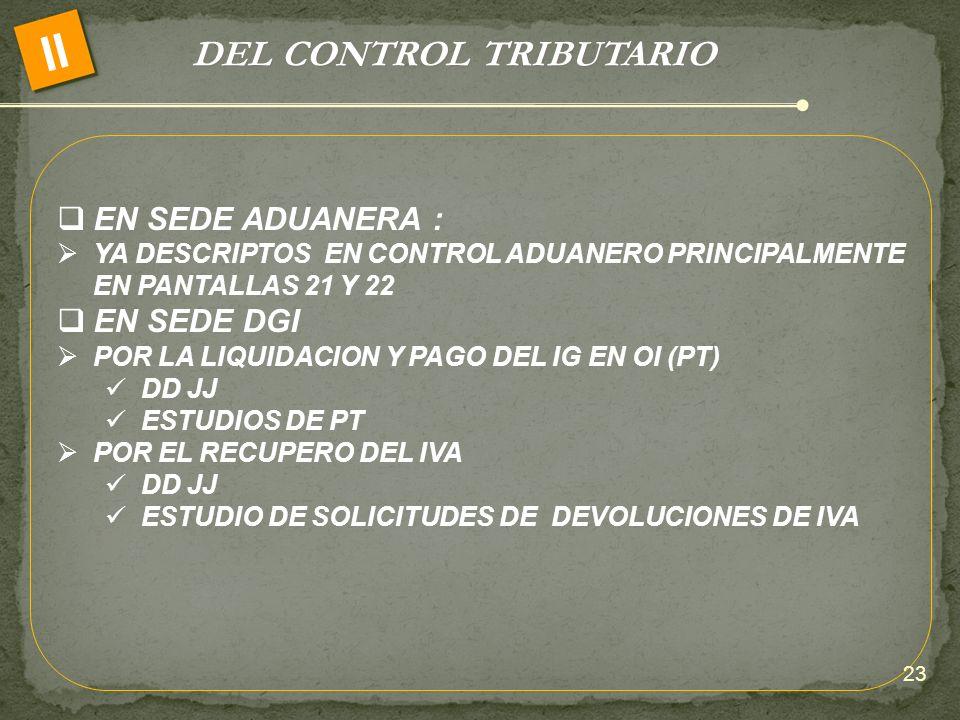 DEL CONTROL TRIBUTARIO II EN SEDE ADUANERA : YA DESCRIPTOS EN CONTROL ADUANERO PRINCIPALMENTE EN PANTALLAS 21 Y 22 EN SEDE DGI POR LA LIQUIDACION Y PA
