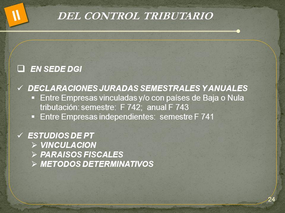 DEL CONTROL TRIBUTARIO II EN SEDE DGI DECLARACIONES JURADAS SEMESTRALES Y ANUALES Entre Empresas vinculadas y/o con países de Baja o Nula tributación: