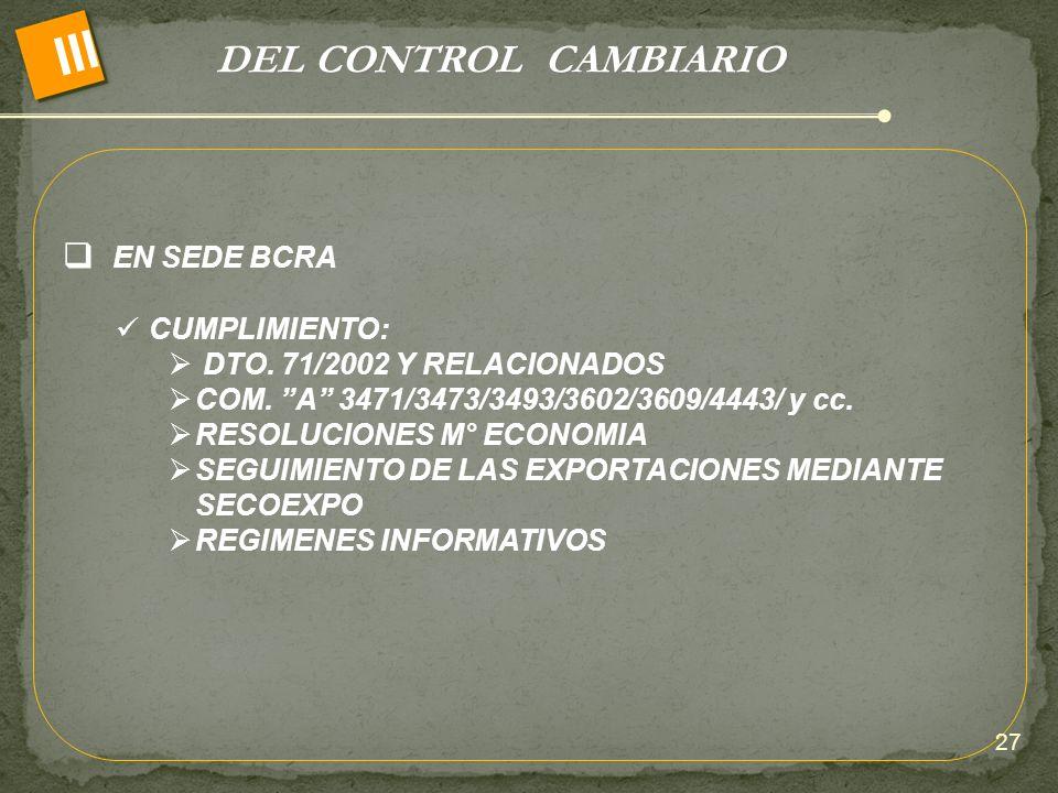 DEL CONTROL CAMBIARIO III EN SEDE BCRA CUMPLIMIENTO: DTO. 71/2002 Y RELACIONADOS COM. A 3471/3473/3493/3602/3609/4443/ y cc. RESOLUCIONES M° ECONOMIA