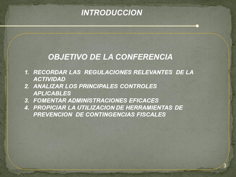 INTRODUCCION OBJETIVO DE LA CONFERENCIA 1.RECORDAR LAS REGULACIONES RELEVANTES DE LA ACTIVIDAD 2.ANALIZAR LOS PRINCIPALES CONTROLES APLICABLES 3.FOMEN
