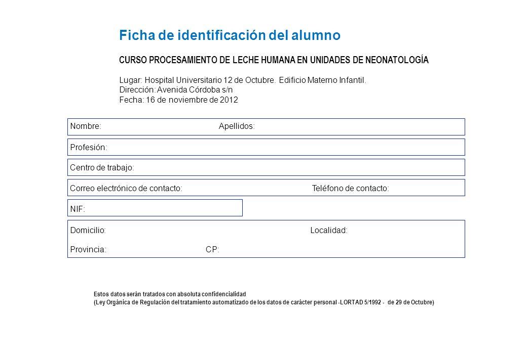 Ficha de identificación del alumno CURSO PROCESAMIENTO DE LECHE HUMANA EN UNIDADES DE NEONATOLOGÍA Lugar: Hospital Universitario 12 de Octubre. Edific