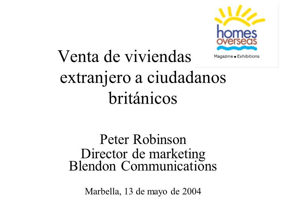 Venta de viviendas en el extranjero a ciudadanos británicos Peter Robinson Director de marketing Blendon Communications Marbella, 13 de mayo de 2004