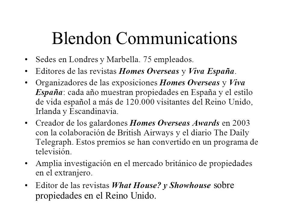 Blendon Communications Sedes en Londres y Marbella. 75 empleados. Editores de las revistas Homes Overseas y Viva España. Organizadores de las exposici