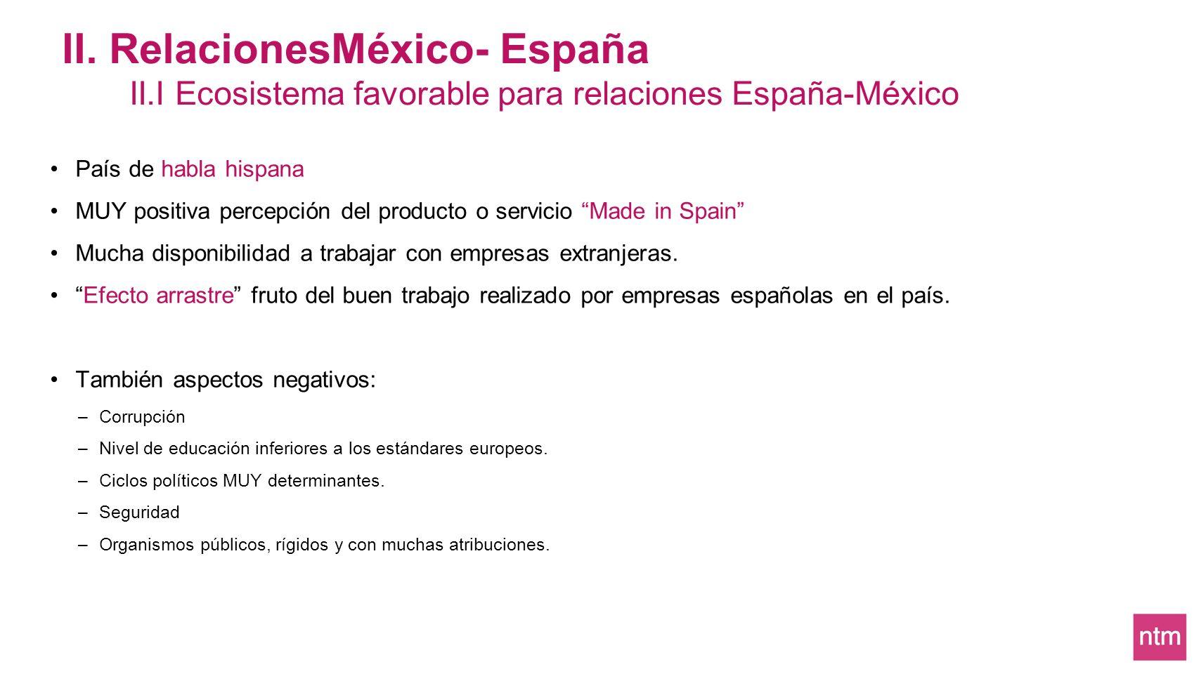 País de habla hispana MUY positiva percepción del producto o servicio Made in Spain Mucha disponibilidad a trabajar con empresas extranjeras. Efecto a