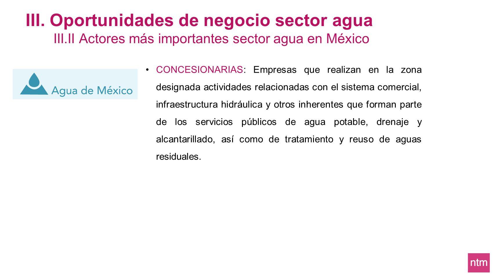 CONCESIONARIAS: Empresas que realizan en la zona designada actividades relacionadas con el sistema comercial, infraestructura hidráulica y otros inher