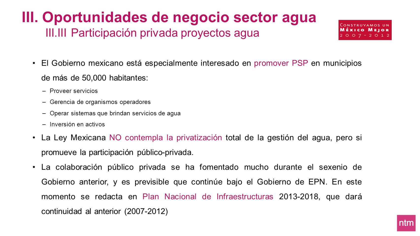III. Oportunidades de negocio sector agua III.III Participación privada proyectos agua El Gobierno mexicano está especialmente interesado en promover