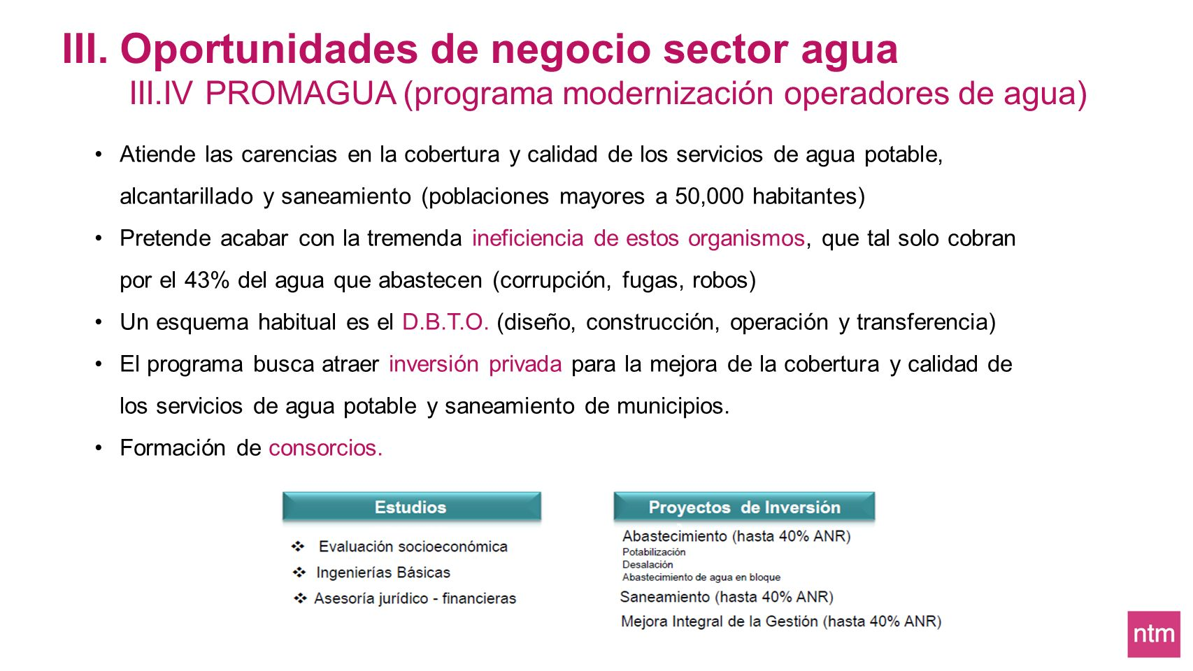 III. Oportunidades de negocio sector agua III.IV PROMAGUA (programa modernización operadores de agua) Atiende las carencias en la cobertura y calidad
