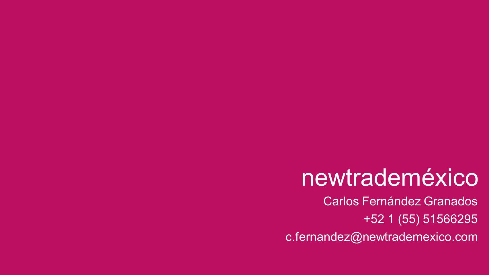 Carlos Fernández Granados +52 1 (55) 51566295 c.fernandez@newtrademexico.com newtrademéxico