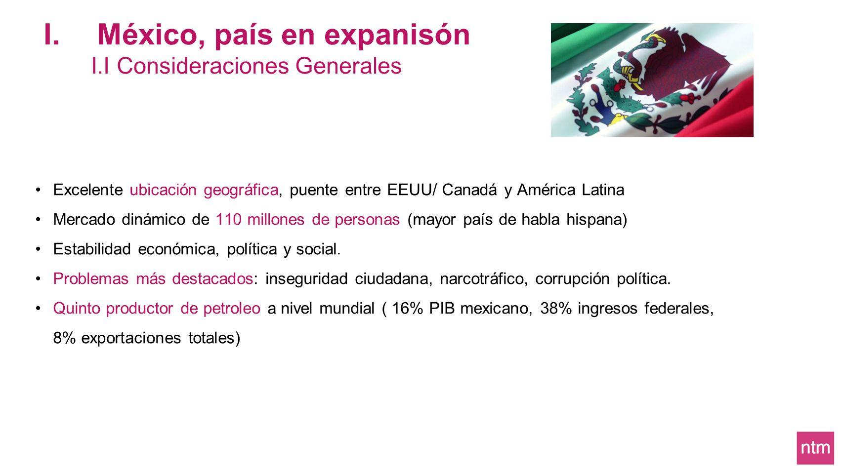 Excelente ubicación geográfica, puente entre EEUU/ Canadá y América Latina Mercado dinámico de 110 millones de personas (mayor país de habla hispana)
