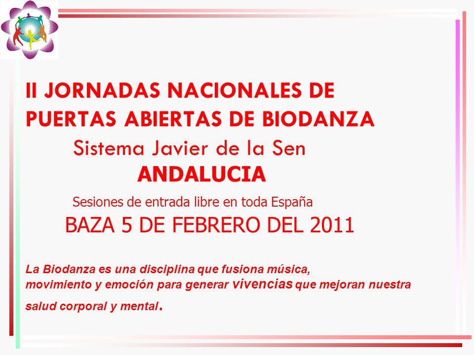 II JORNADAS NACIONALES DE PUERTAS ABIERTAS DE BIODANZA Sistema Javier de la Sen ANDALUCIA Sesiones de entrada libre en toda España BAZA 5 DE FEBRERO D