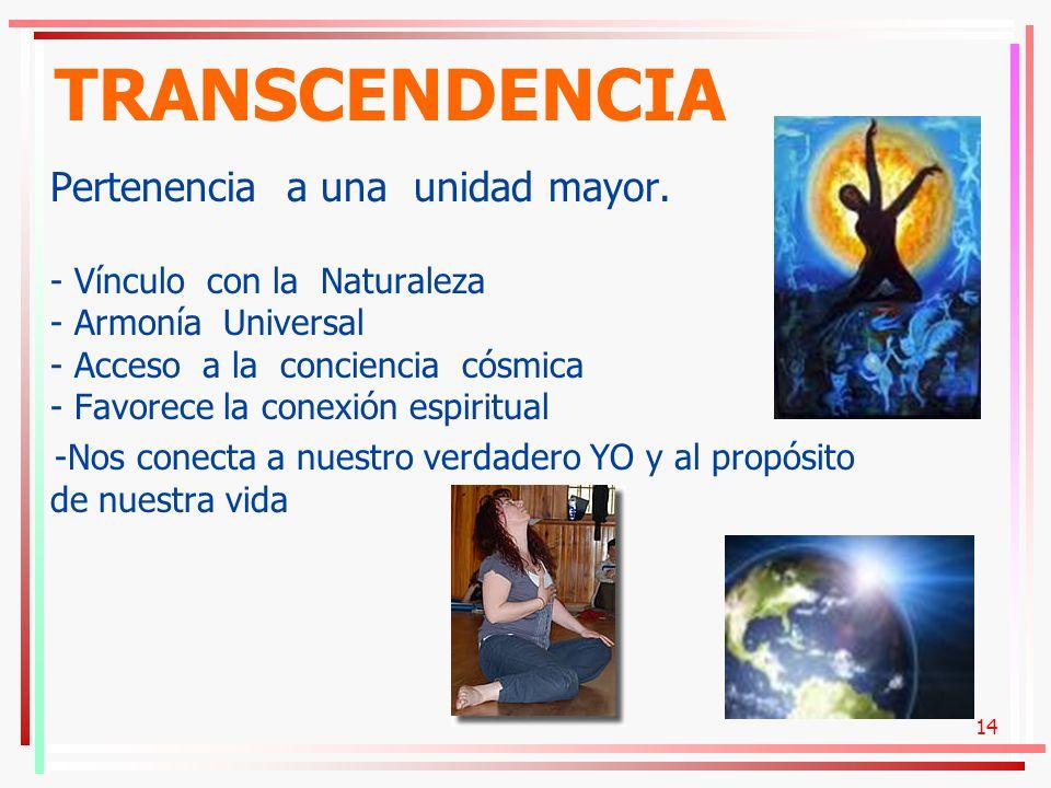 14 Pertenencia a una unidad mayor. - Vínculo con la Naturaleza - Armonía Universal - Acceso a la conciencia cósmica - Favorece la conexión espiritual