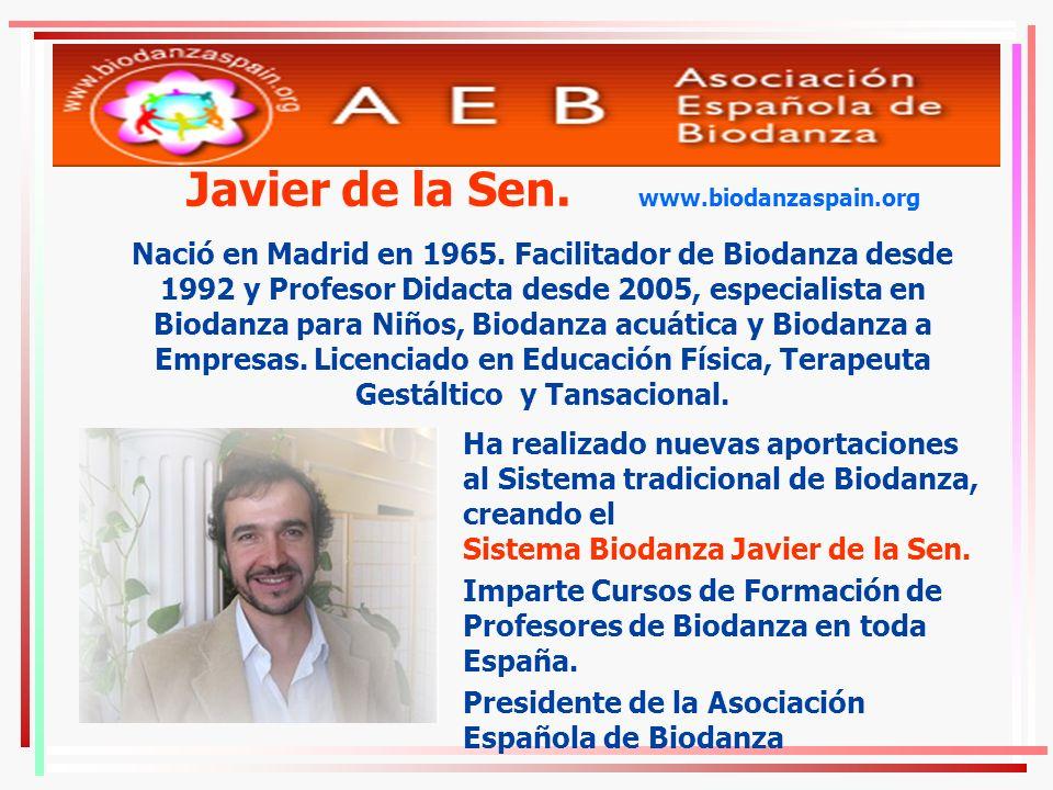 Javier de la Sen. www.biodanzaspain.org Nació en Madrid en 1965. Facilitador de Biodanza desde 1992 y Profesor Didacta desde 2005, especialista en Bio