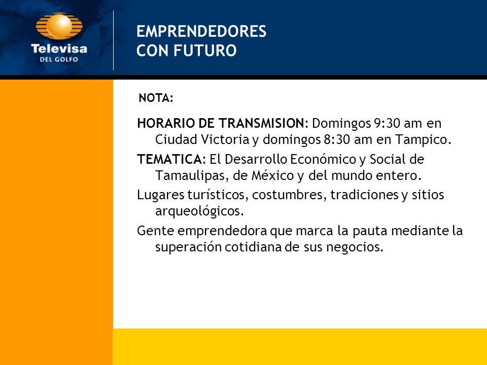 EMPRENDEDORES CON FUTURO HORARIO DE TRANSMISION: Domingos 9:30 am en Ciudad Victoria y domingos 8:30 am en Tampico. TEMATICA: El Desarrollo Económico