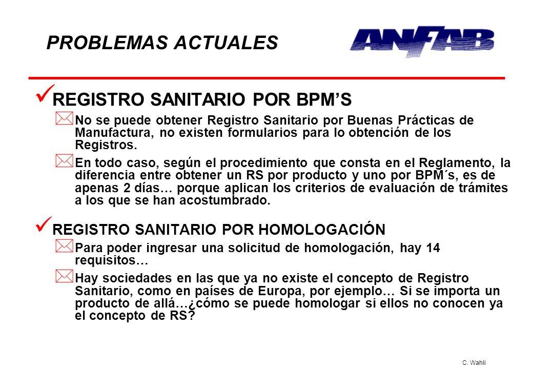 C. Wahli PROBLEMAS ACTUALES REGISTRO SANITARIO POR BPMS * No se puede obtener Registro Sanitario por Buenas Prácticas de Manufactura, no existen formu