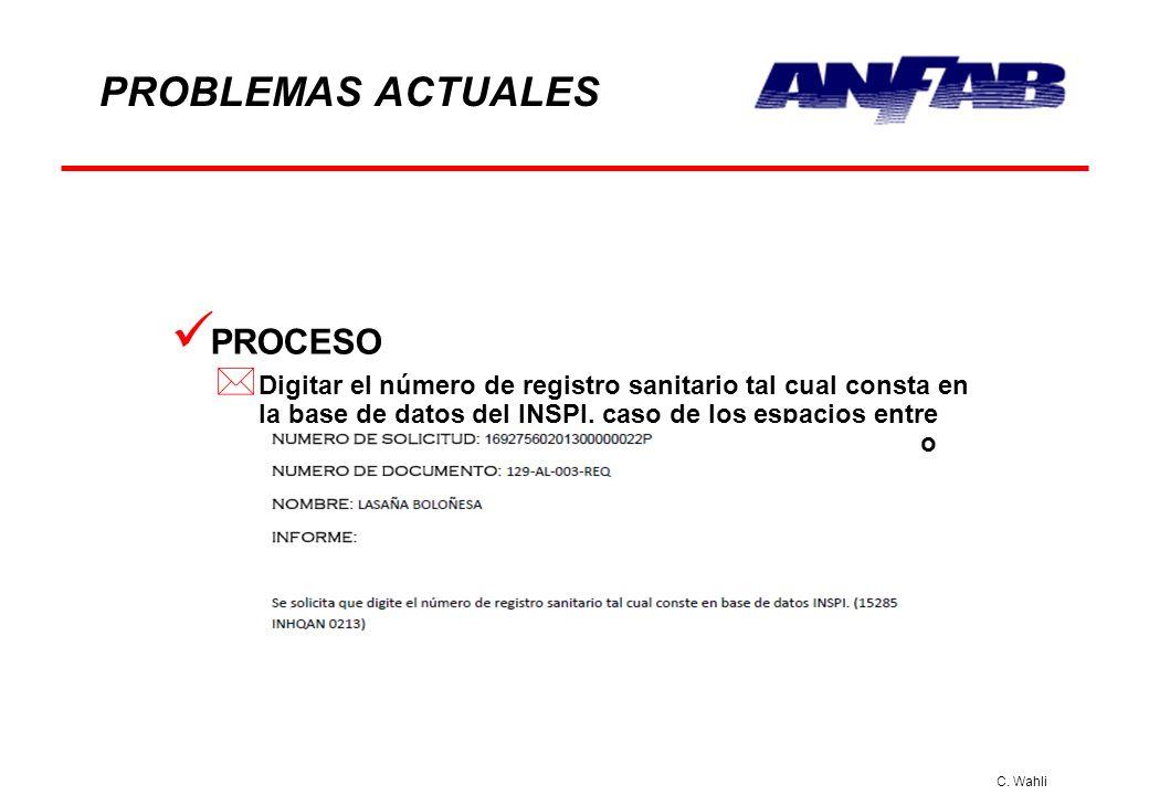 C. Wahli PROBLEMAS ACTUALES PROCESO * Digitar el número de registro sanitario tal cual consta en la base de datos del INSPI, caso de los espacios entr