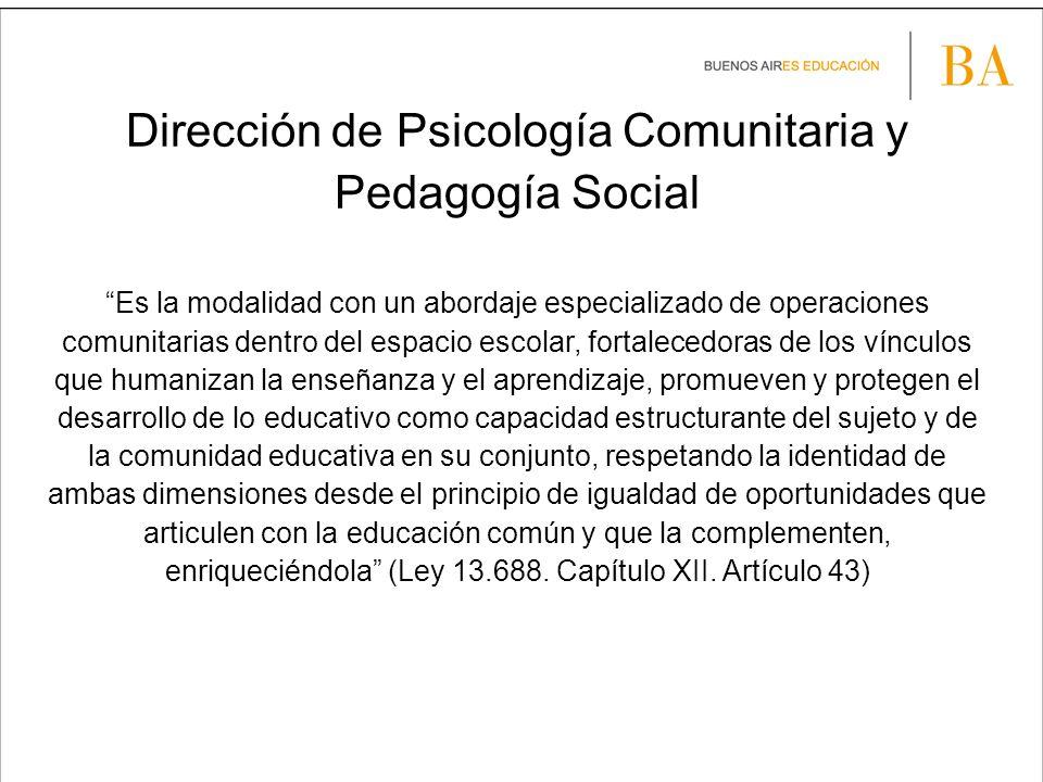 Dirección de Psicología Comunitaria y Pedagogía Social Es la modalidad con un abordaje especializado de operaciones comunitarias dentro del espacio es