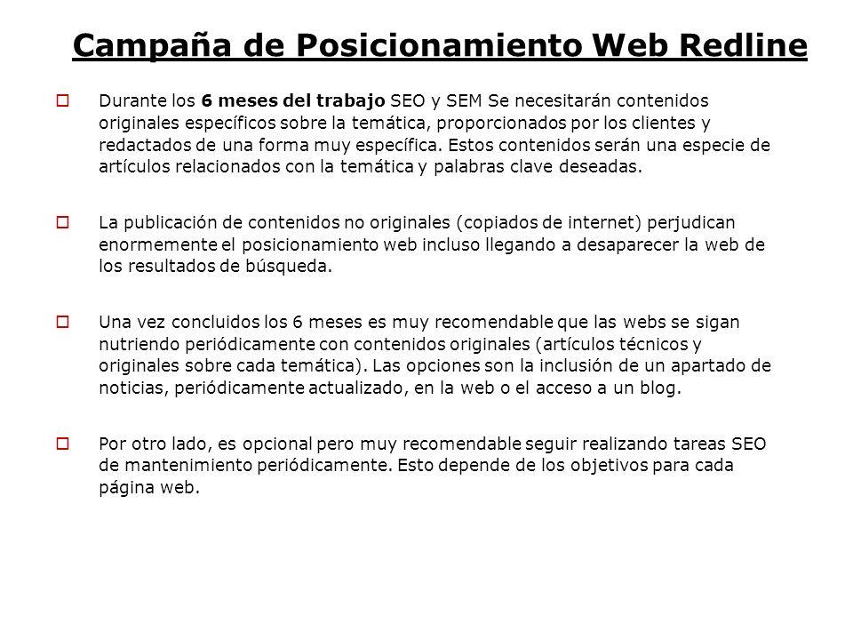 Campaña de Posicionamiento Web Redline Durante los 6 meses del trabajo SEO y SEM Se necesitarán contenidos originales específicos sobre la temática, p
