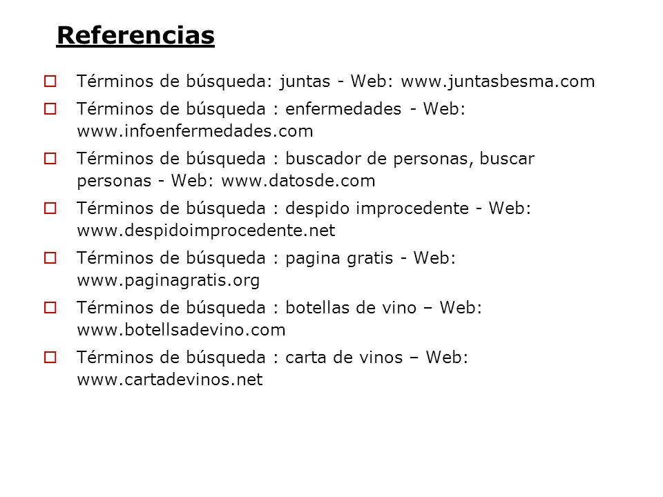 Referencias Términos de búsqueda: juntas - Web: www.juntasbesma.com Términos de búsqueda : enfermedades - Web: www.infoenfermedades.com Términos de bú
