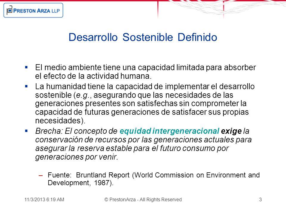 11/3/2013 6:21 AM© PrestonArza - All Rights Reserved3 Desarrollo Sostenible Definido El medio ambiente tiene una capacidad limitada para absorber el e
