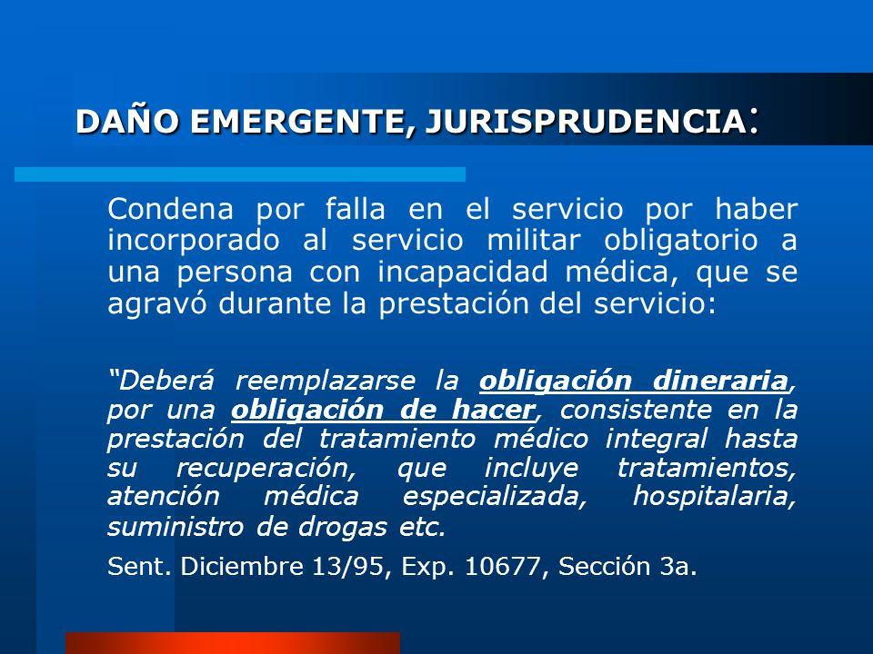 DAÑO EMERGENTE, JURISPRUDENCIA : Condena por falla en el servicio por haber incorporado al servicio militar obligatorio a una persona con incapacidad