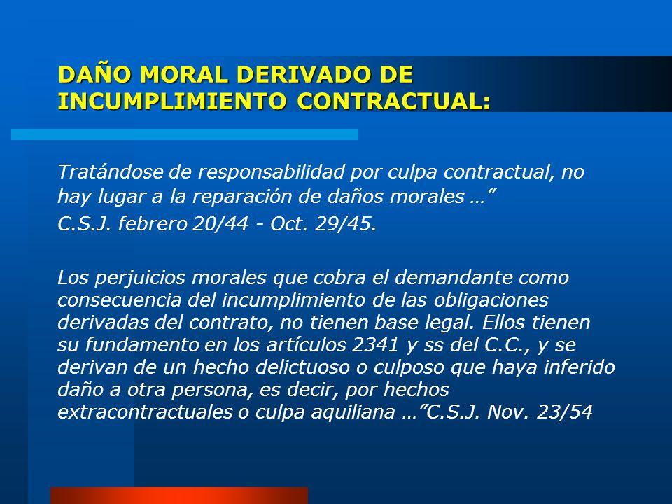 DAÑO MORAL DERIVADO DE INCUMPLIMIENTO CONTRACTUAL: Tratándose de responsabilidad por culpa contractual, no hay lugar a la reparación de daños morales