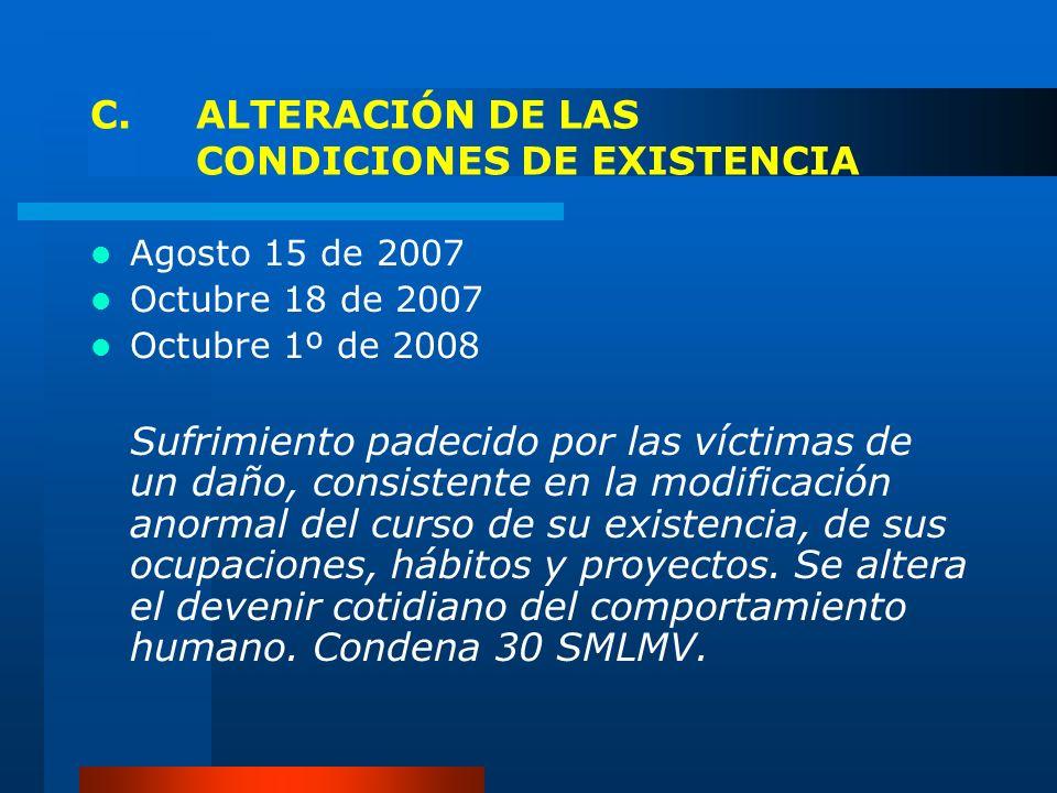 C. ALTERACIÓN DE LAS CONDICIONES DE EXISTENCIA Agosto 15 de 2007 Octubre 18 de 2007 Octubre 1º de 2008 Sufrimiento padecido por las víctimas de un dañ