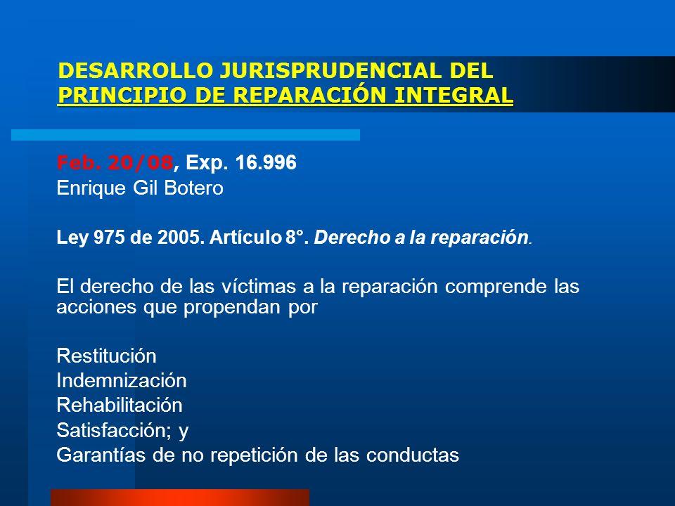 PRINCIPIO DE REPARACIÓN INTEGRAL DESARROLLO JURISPRUDENCIAL DEL PRINCIPIO DE REPARACIÓN INTEGRAL Feb. 20/08, Exp. 16.996 Enrique Gil Botero Ley 975 de