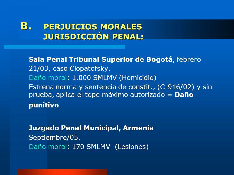 B. PERJUICIOS MORALES JURISDICCIÓN PENAL: Sala Penal Tribunal Superior de Bogotá, febrero 21/03, caso Clopatofsky. Daño moral: 1.000 SMLMV (Homicidio)