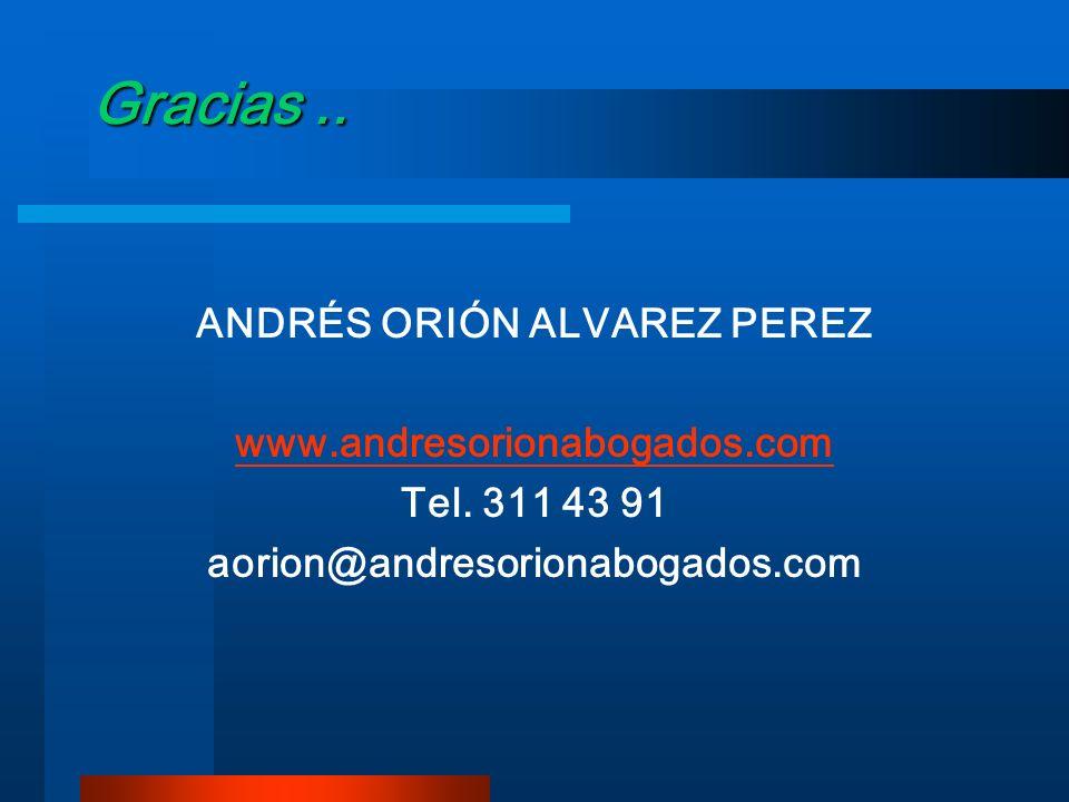 Gracias.. ANDRÉS ORIÓN ALVAREZ PEREZ www.andresorionabogados.com Tel. 311 43 91 aorion@andresorionabogados.com