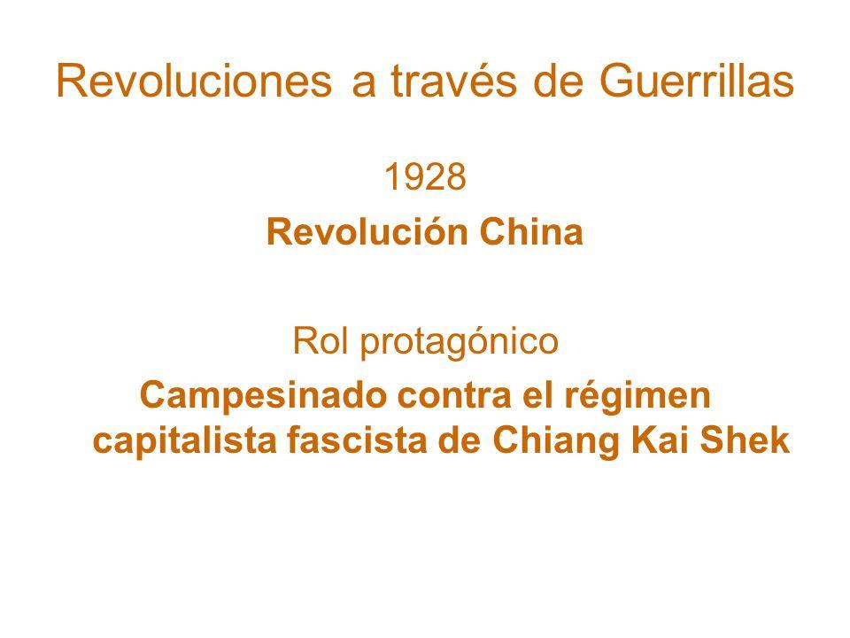 Revoluciones a través de Guerrillas 1928 Revolución China Rol protagónico Campesinado contra el régimen capitalista fascista de Chiang Kai Shek