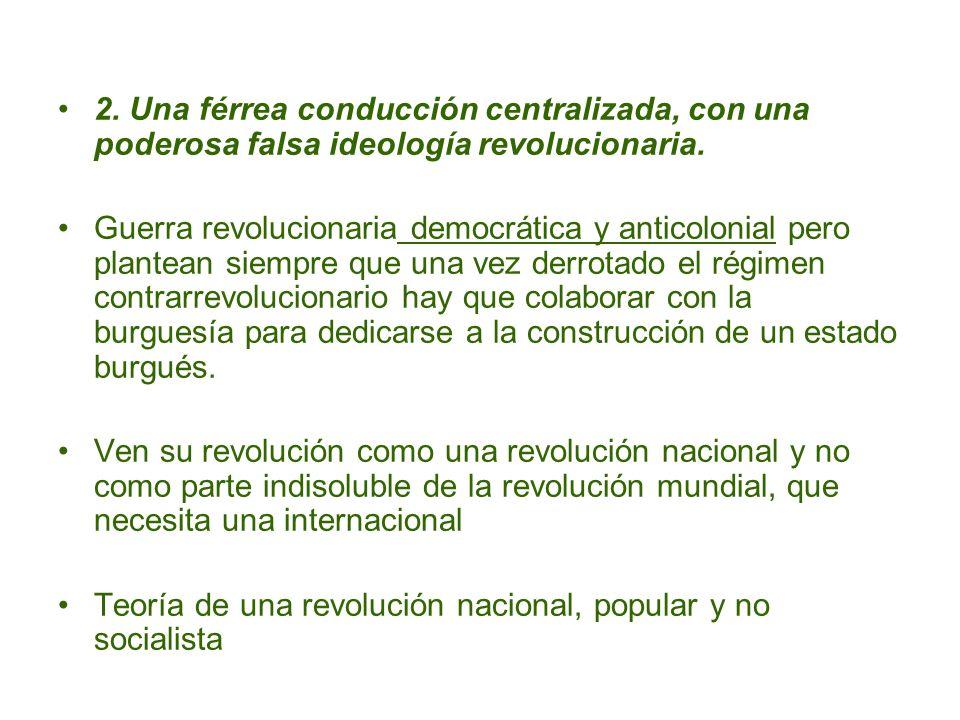 2. Una férrea conducción centralizada, con una poderosa falsa ideología revolucionaria. Guerra revolucionaria democrática y anticolonial pero plantean