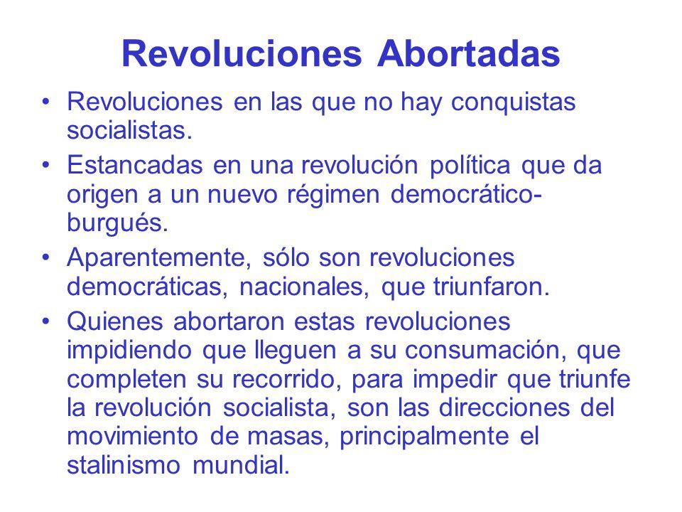 Revoluciones Abortadas Revoluciones en las que no hay conquistas socialistas. Estancadas en una revolución política que da origen a un nuevo régimen d