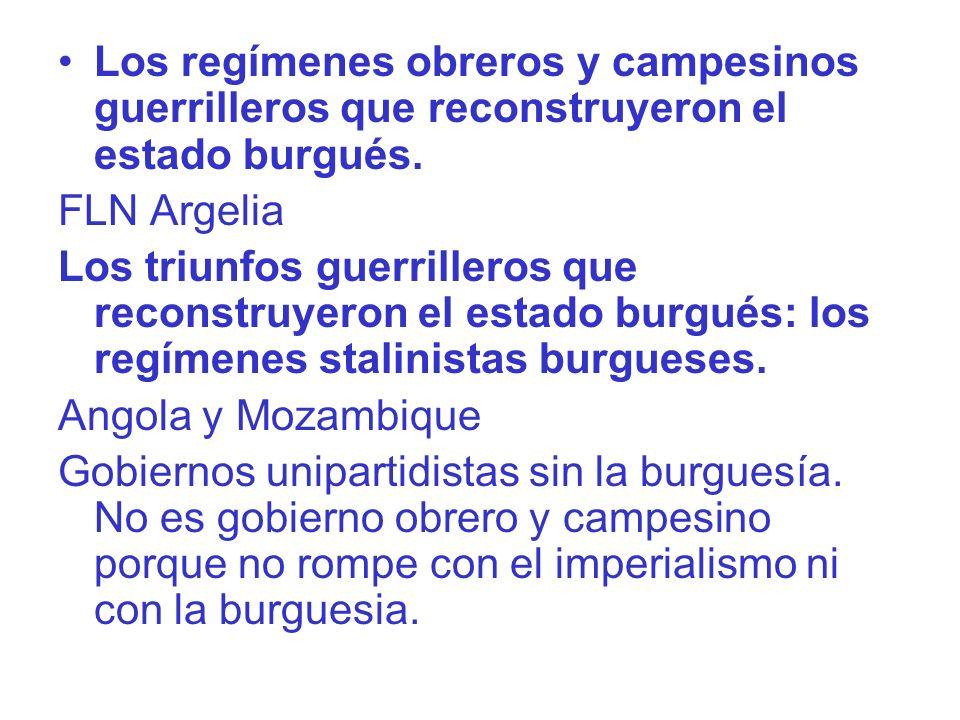 Los regímenes obreros y campesinos guerrilleros que reconstruyeron el estado burgués. FLN Argelia Los triunfos guerrilleros que reconstruyeron el esta