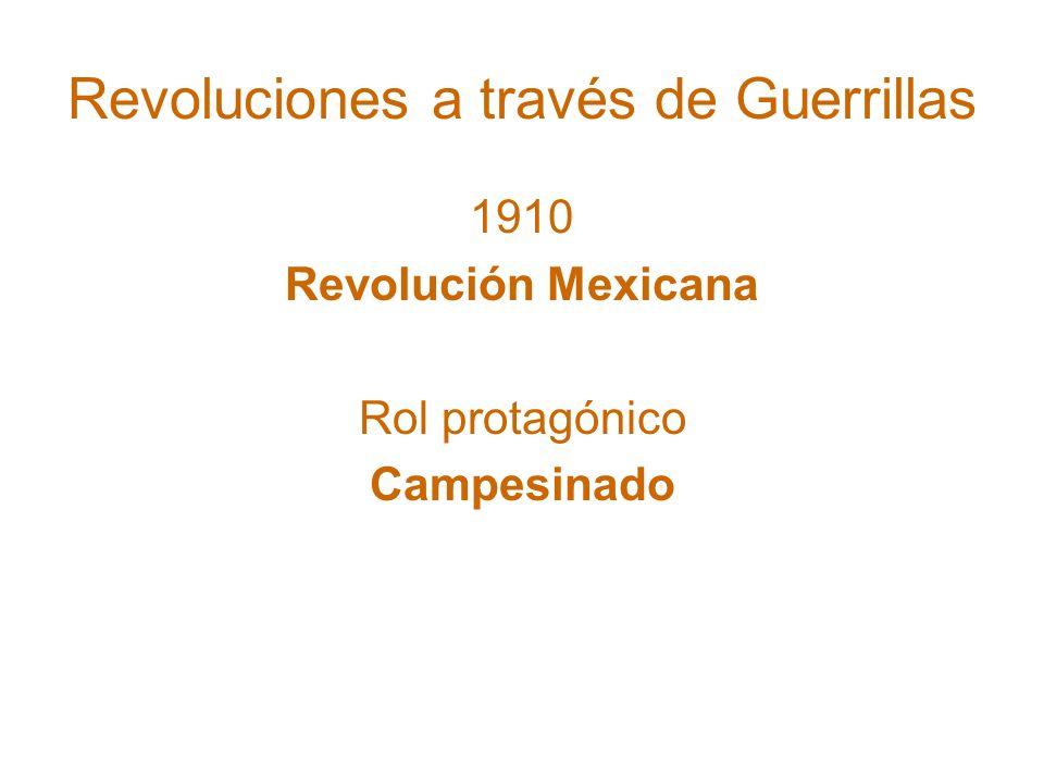 Revoluciones a través de Guerrillas 1910 Revolución Mexicana Rol protagónico Campesinado