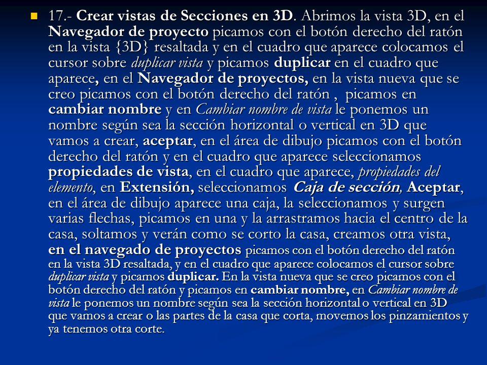 17.- Crear vistas de Secciones en 3D. Abrimos la vista 3D, en el Navegador de proyecto picamos con el botón derecho del ratón en la vista {3D} resalta