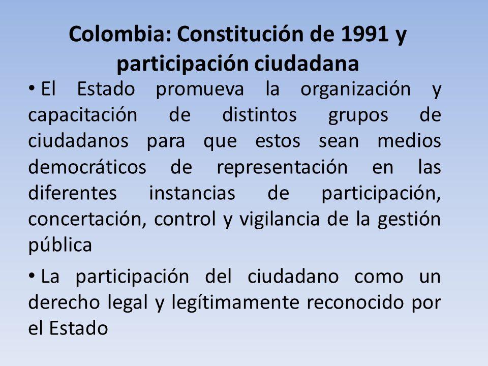 Colombia: Constitución de 1991 y participación ciudadana El Estado promueva la organización y capacitación de distintos grupos de ciudadanos para que