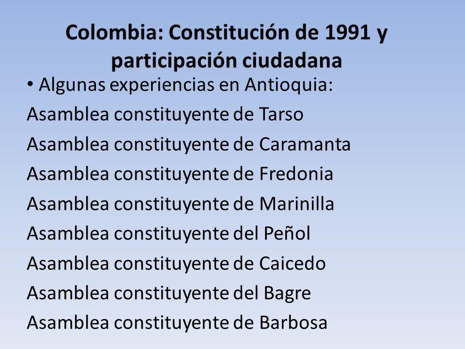 Colombia: Constitución de 1991 y participación ciudadana Algunas experiencias en Antioquia: Asamblea constituyente de Tarso Asamblea constituyente de