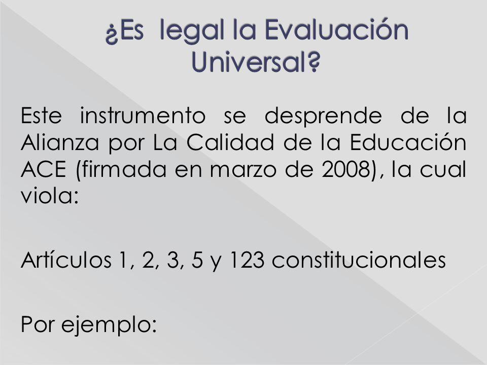 Este instrumento se desprende de la Alianza por La Calidad de la Educación ACE (firmada en marzo de 2008), la cual viola: Artículos 1, 2, 3, 5 y 123 c