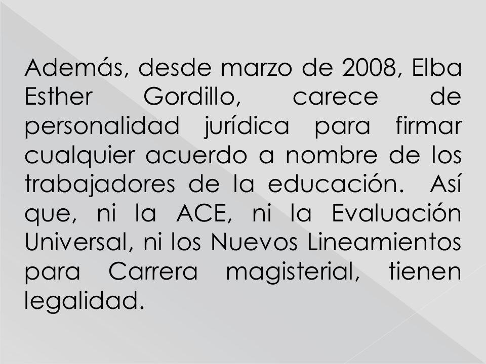 Además, desde marzo de 2008, Elba Esther Gordillo, carece de personalidad jurídica para firmar cualquier acuerdo a nombre de los trabajadores de la ed