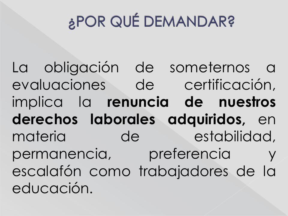 La obligación de someternos a evaluaciones de certificación, implica la renuncia de nuestros derechos laborales adquiridos, en materia de estabilidad,