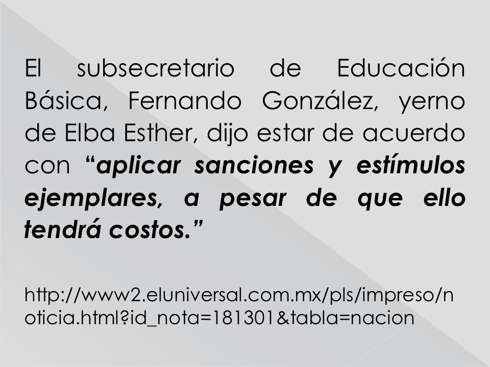 El subsecretario de Educación Básica, Fernando González, yerno de Elba Esther, dijo estar de acuerdo con aplicar sanciones y estímulos ejemplares, a pesar de que ello tendrá costos.