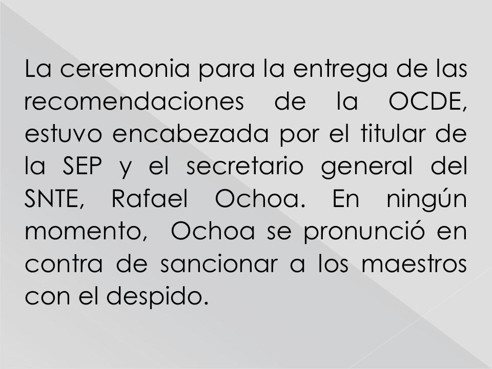 La ceremonia para la entrega de las recomendaciones de la OCDE, estuvo encabezada por el titular de la SEP y el secretario general del SNTE, Rafael Oc
