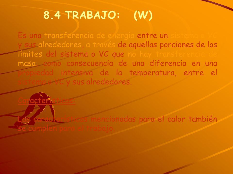 8.4 TRABAJO: (W) Es una transferencia de energía entre un sistema o VC y sus alrededores, a través de aquellas porciones de los límites del sistema o