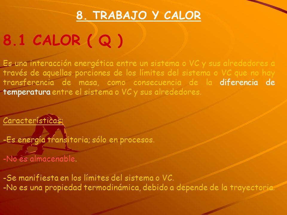 8. TRABAJO Y CALOR 8.1 CALOR ( Q ) Es una interacción energética entre un sistema o VC y sus alrededores a través de aquellas porciones de los límites