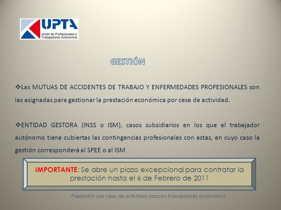Las MUTUAS DE ACCIDENTES DE TRABAJO Y ENFERMEDADES PROFESIONALES son las asignadas para gestionar la prestación económica por cese de actividad.